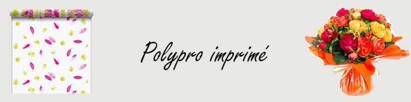 Polypro Imprimé - Emballages pour Fleuristes et Professionnels